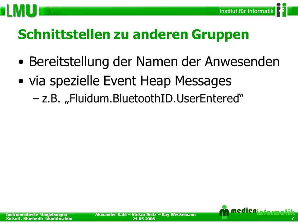 Instrumentierte Umgebungen Kickoff: Bluetooth Identification 24.05.2006 Alexander Kahl – Stefan Seitz – Kay Weckemann 7 Schnittstellen zu anderen Grup