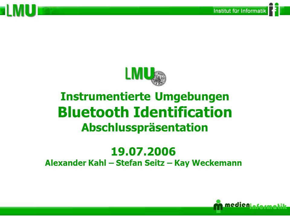 1 Instrumentierte Umgebungen Bluetooth Identification Abschlusspräsentation 19.07.2006 Alexander Kahl – Stefan Seitz – Kay Weckemann