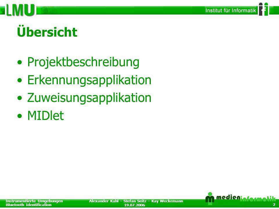 Instrumentierte Umgebungen Bluetooth Identification 19.07.2006 Alexander Kahl – Stefan Seitz – Kay Weckemann 2 Übersicht Projektbeschreibung Erkennungsapplikation Zuweisungsapplikation MIDlet