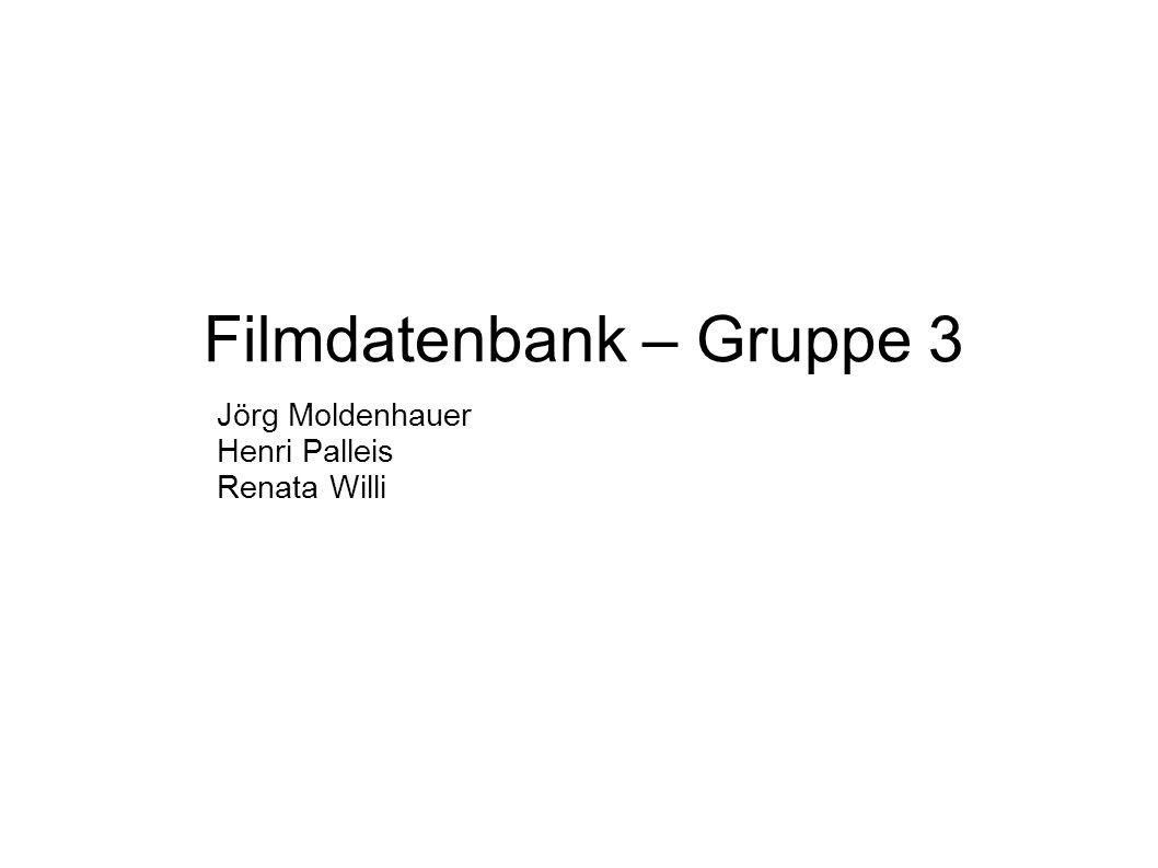 Filmdatenbank – Gruppe 3 Jörg Moldenhauer Henri Palleis Renata Willi