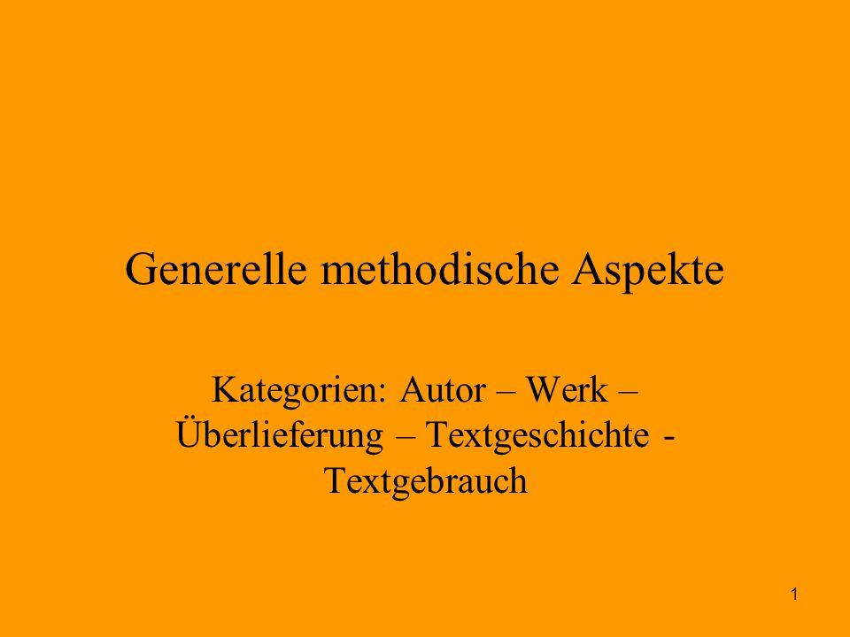 1 Generelle methodische Aspekte Kategorien: Autor – Werk – Überlieferung – Textgeschichte - Textgebrauch