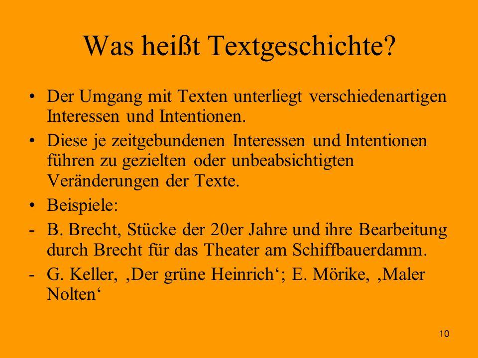 10 Was heißt Textgeschichte? Der Umgang mit Texten unterliegt verschiedenartigen Interessen und Intentionen. Diese je zeitgebundenen Interessen und In
