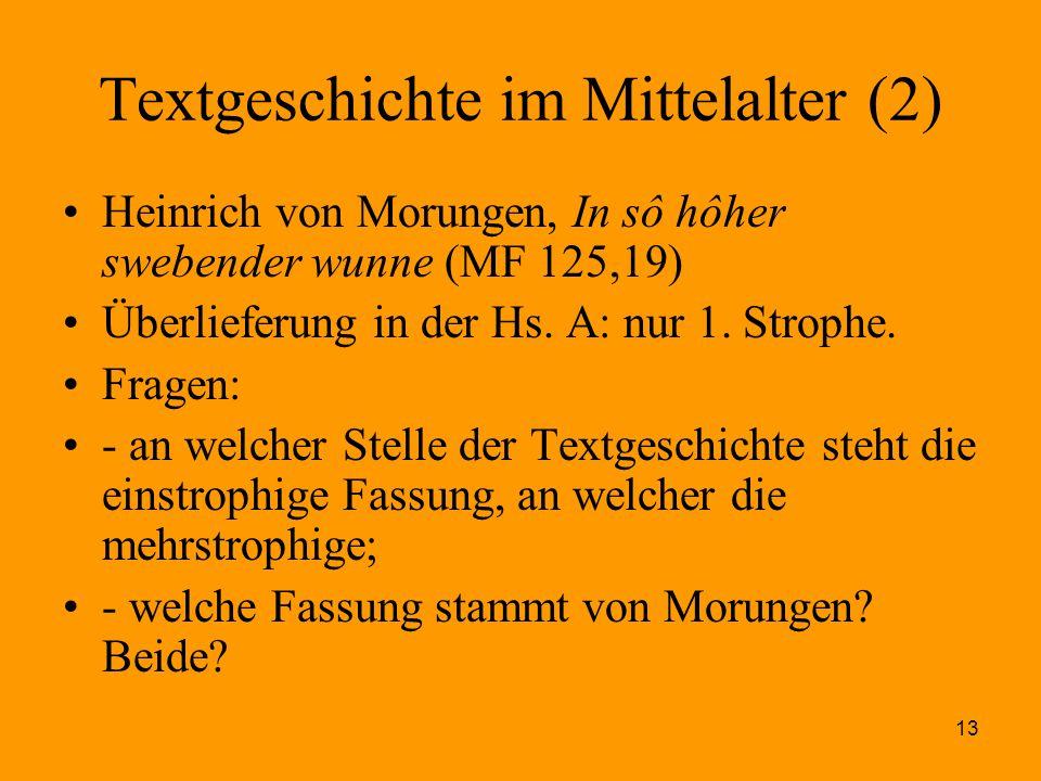 13 Textgeschichte im Mittelalter (2) Heinrich von Morungen, In sô hôher swebender wunne (MF 125,19) Überlieferung in der Hs. A: nur 1. Strophe. Fragen
