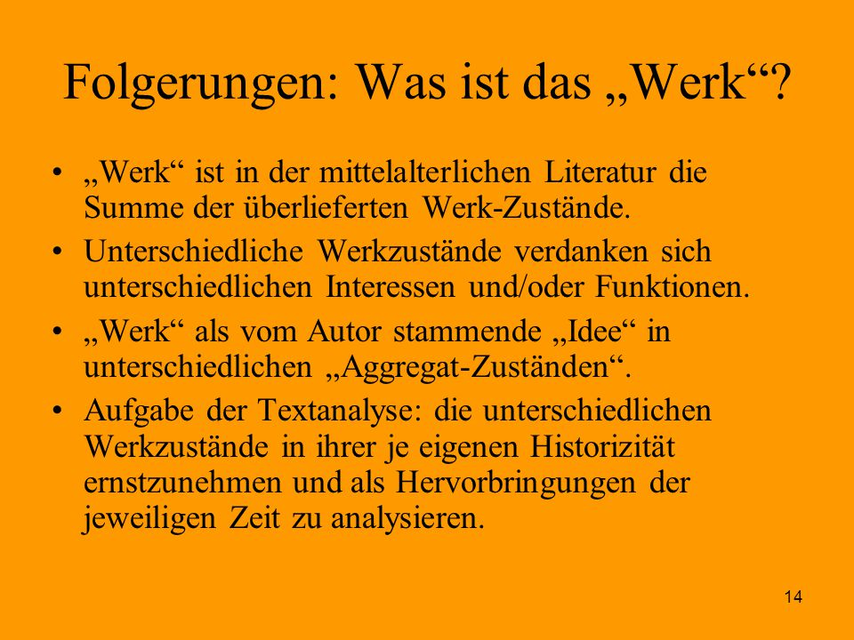 """14 Folgerungen: Was ist das """"Werk""""? """"Werk"""" ist in der mittelalterlichen Literatur die Summe der überlieferten Werk-Zustände. Unterschiedliche Werkzust"""