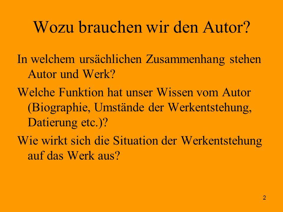 2 Wozu brauchen wir den Autor? In welchem ursächlichen Zusammenhang stehen Autor und Werk? Welche Funktion hat unser Wissen vom Autor (Biographie, Ums