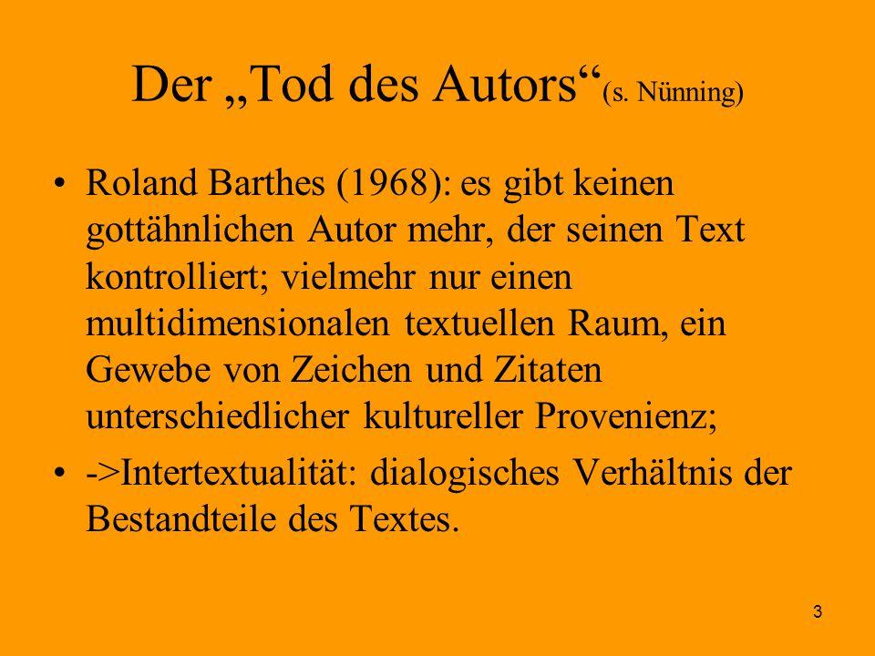"""3 Der """"Tod des Autors"""" (s. Nünning) Roland Barthes (1968): es gibt keinen gottähnlichen Autor mehr, der seinen Text kontrolliert; vielmehr nur einen m"""