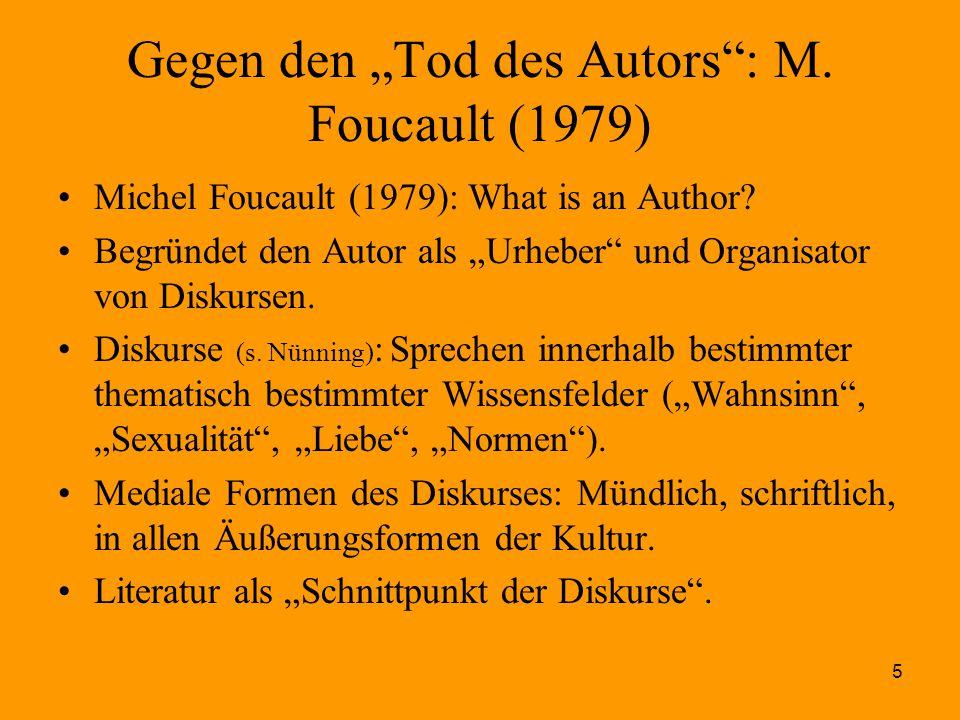 """5 Gegen den """"Tod des Autors"""": M. Foucault (1979) Michel Foucault (1979): What is an Author? Begründet den Autor als """"Urheber"""" und Organisator von Disk"""