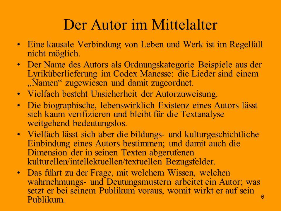 6 Der Autor im Mittelalter Eine kausale Verbindung von Leben und Werk ist im Regelfall nicht möglich. Der Name des Autors als Ordnungskategorie Beispi