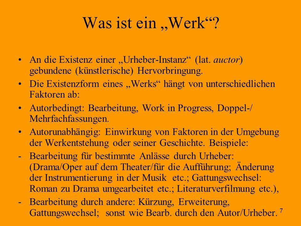 """7 Was ist ein """"Werk""""? An die Existenz einer """"Urheber-Instanz"""" (lat. auctor) gebundene (künstlerische) Hervorbringung. Die Existenzform eines """"Werks"""" h"""