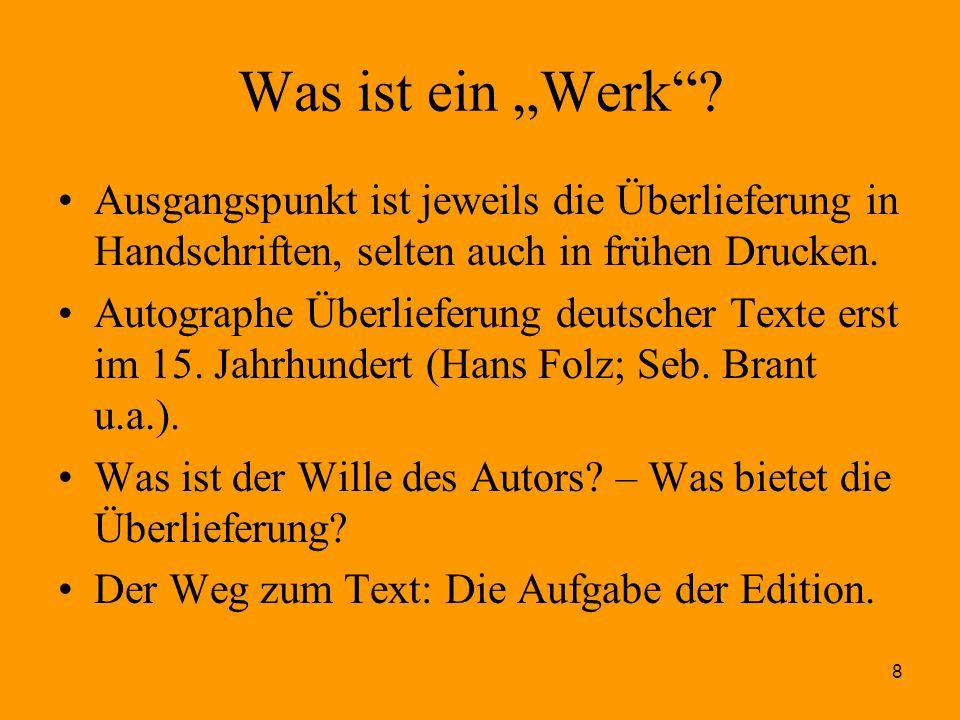 """8 Was ist ein """"Werk""""? Ausgangspunkt ist jeweils die Überlieferung in Handschriften, selten auch in frühen Drucken. Autographe Überlieferung deutscher"""