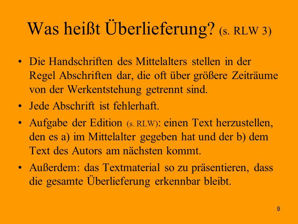 9 Was heißt Überlieferung? (s. RLW 3) Die Handschriften des Mittelalters stellen in der Regel Abschriften dar, die oft über größere Zeiträume von der