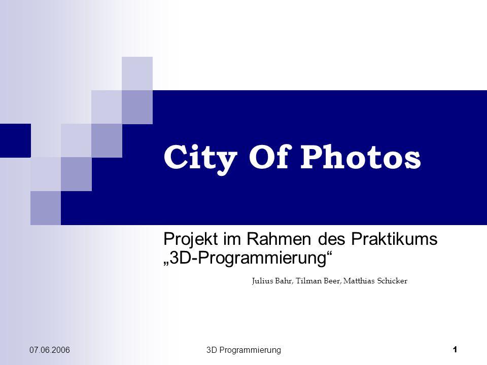 "07.06.20063D Programmierung 1 City Of Photos Projekt im Rahmen des Praktikums ""3D-Programmierung Julius Bahr, Tilman Beer, Matthias Schicker"