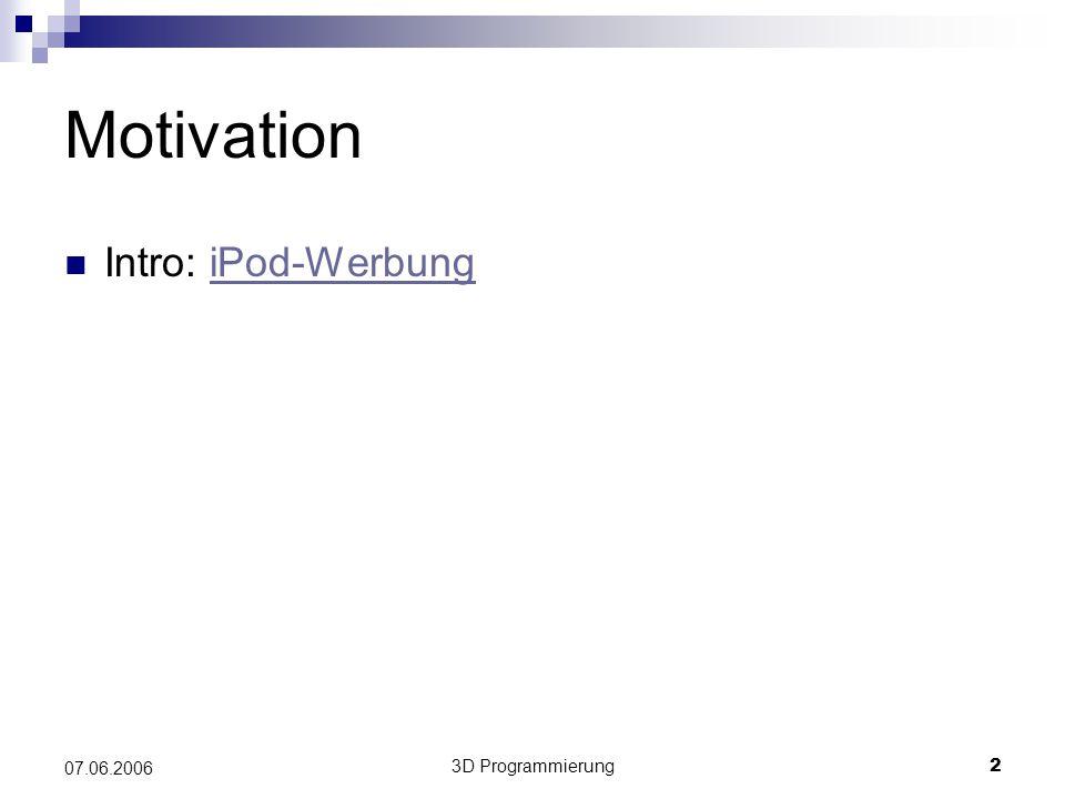 3D Programmierung2 07.06.2006 Motivation Intro: iPod-WerbungiPod-Werbung