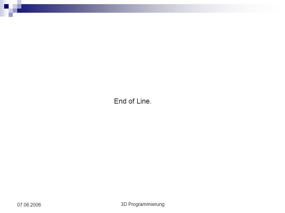 3D Programmierung 07.06.2006 End of Line.