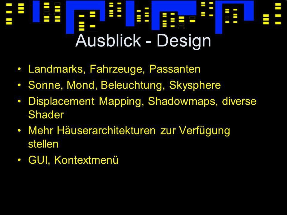 Ausblick - Design Landmarks, Fahrzeuge, Passanten Sonne, Mond, Beleuchtung, Skysphere Displacement Mapping, Shadowmaps, diverse Shader Mehr Häuserarchitekturen zur Verfügung stellen GUI, Kontextmenü