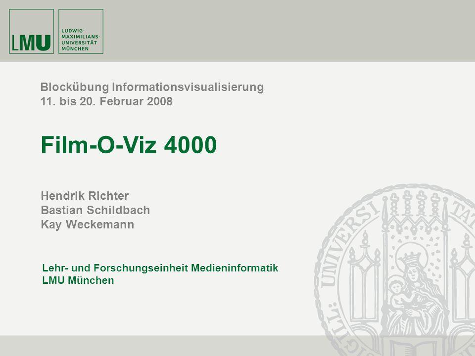 RichterWeckemannSchildbach, 20.2.2008Folie 1 Blockübung Informationsvisualisierung 11. bis 20. Februar 2008 Film-O-Viz 4000 Lehr- und Forschungseinhei