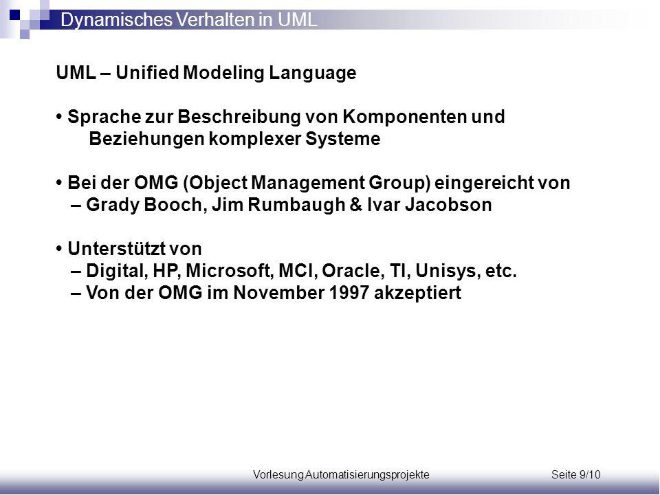 Vorlesung Automatisierungsprojekte Seite 9/10 UML – Unified Modeling Language Sprache zur Beschreibung von Komponenten und Beziehungen komplexer Syste