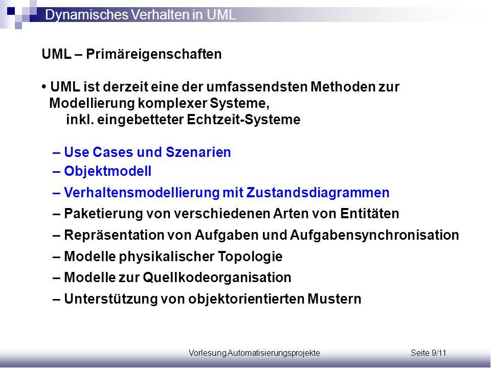 Vorlesung Automatisierungsprojekte Seite 9/11 UML – Primäreigenschaften UML ist derzeit eine der umfassendsten Methoden zur Modellierung komplexer Sys