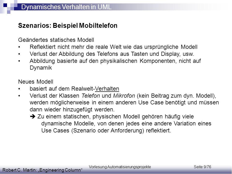 Vorlesung Automatisierungsprojekte Seite 9/76 Szenarios: Beispiel Mobiltelefon Geändertes statisches Modell Reflektiert nicht mehr die reale Welt wie