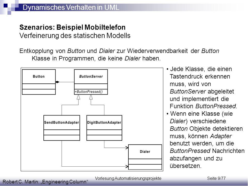 Vorlesung Automatisierungsprojekte Seite 9/77 Szenarios: Beispiel Mobiltelefon Verfeinerung des statischen Modells Entkopplung von Button und Dialer z