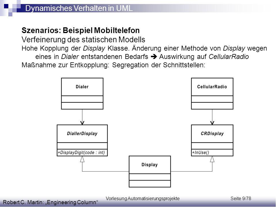 Vorlesung Automatisierungsprojekte Seite 9/78 Szenarios: Beispiel Mobiltelefon Verfeinerung des statischen Modells Hohe Kopplung der Display Klasse. Ä