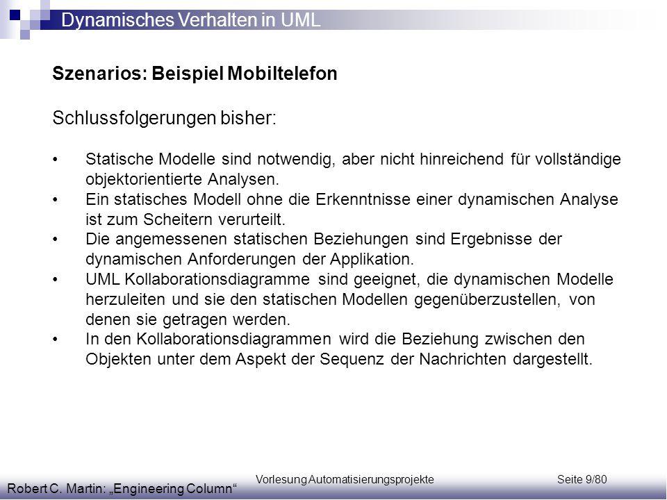Vorlesung Automatisierungsprojekte Seite 9/80 Szenarios: Beispiel Mobiltelefon Schlussfolgerungen bisher: Statische Modelle sind notwendig, aber nicht