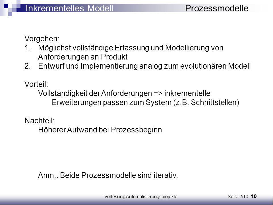 10Vorlesung Automatisierungsprojekte Seite 2/10 Vorgehen: 1.Möglichst vollständige Erfassung und Modellierung von Anforderungen an Produkt 2.Entwurf u