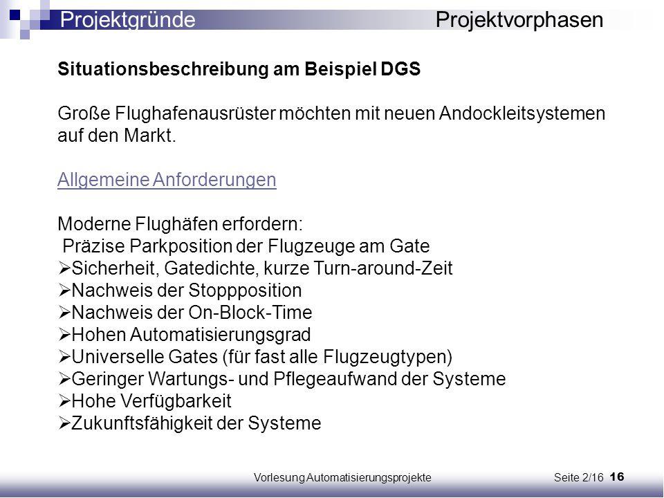 16Vorlesung Automatisierungsprojekte Seite 2/16 Situationsbeschreibung am Beispiel DGS Große Flughafenausrüster möchten mit neuen Andockleitsystemen a