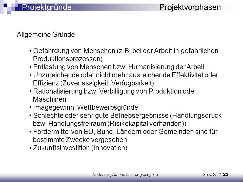 22Vorlesung Automatisierungsprojekte Seite 2/22 Allgemeine Gründe Gefährdung von Menschen (z.B. bei der Arbeit in gefährlichen Produktionsprozessen) E