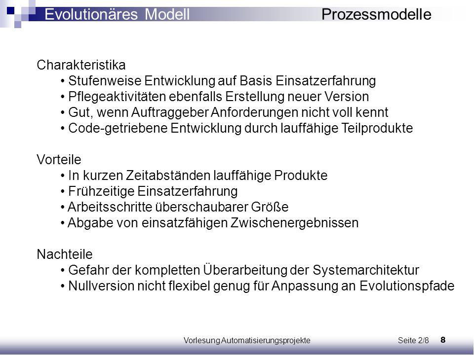 8Vorlesung Automatisierungsprojekte Seite 2/8 Charakteristika Stufenweise Entwicklung auf Basis Einsatzerfahrung Pflegeaktivitäten ebenfalls Erstellun
