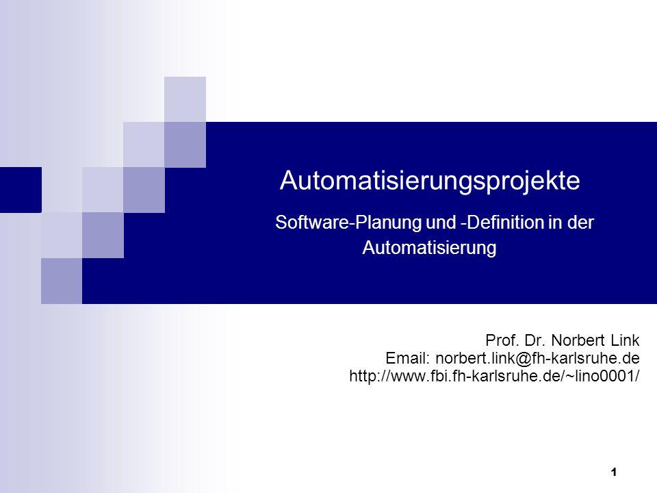 1 Automatisierungsprojekte Software-Planung und -Definition in der Automatisierung Prof. Dr. Norbert Link Email: norbert.link@fh-karlsruhe.de http://w