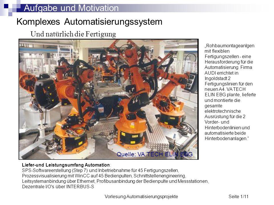 """Vorlesung Automatisierungsprojekte Seite 1/11 Komplexes Automatisierungssystem Und natürlich die Fertigung Quelle: VA TECH ELIN EBG """"Rohbaumontageanlg"""