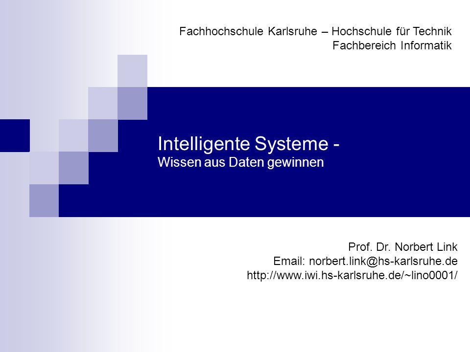 Intelligente Systeme - Wissen aus Daten gewinnen Prof. Dr. Norbert Link Email: norbert.link@hs-karlsruhe.de http://www.iwi.hs-karlsruhe.de/~lino0001/