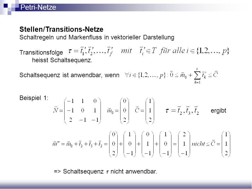 Stellen/Transitions-Netze Schaltregeln und Markenfluss in vektorieller Darstellung Transitionsfolge heisst Schaltsequenz. Schaltsequenz ist anwendbar,