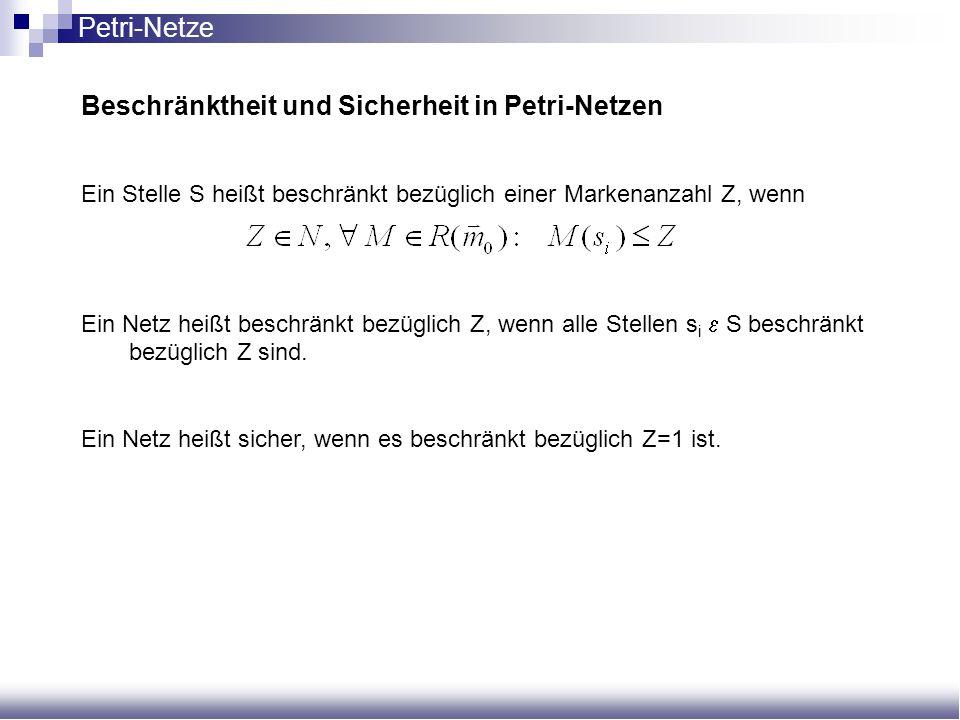 Beschränktheit und Sicherheit in Petri-Netzen Ein Stelle S heißt beschränkt bezüglich einer Markenanzahl Z, wenn Ein Netz heißt beschränkt bezüglich Z
