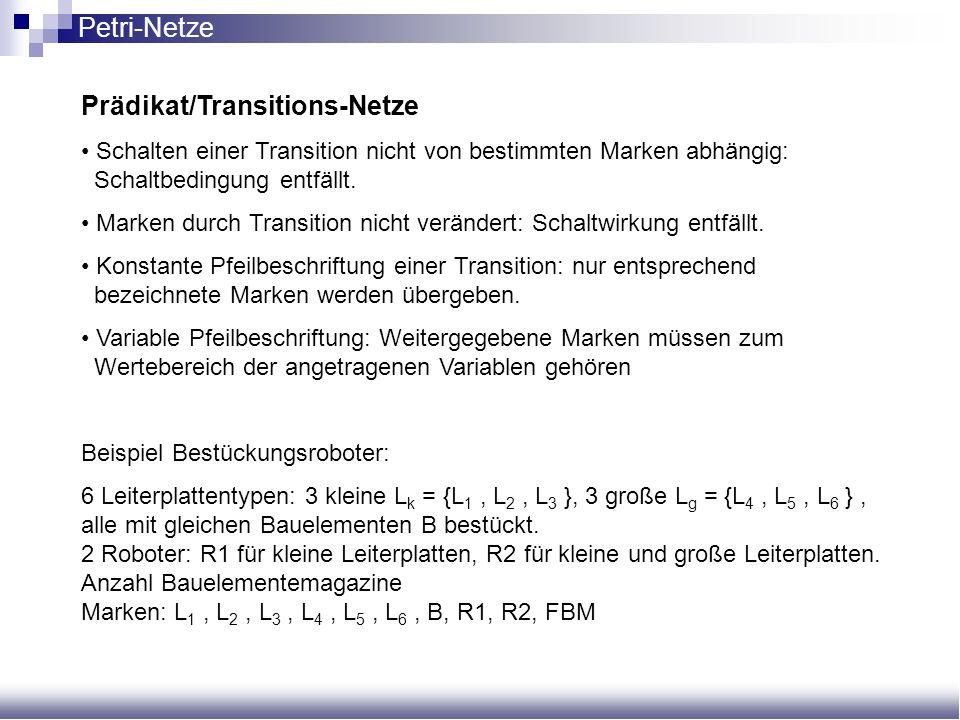 Prädikat/Transitions-Netze Schalten einer Transition nicht von bestimmten Marken abhängig: Schaltbedingung entfällt. Marken durch Transition nicht ver