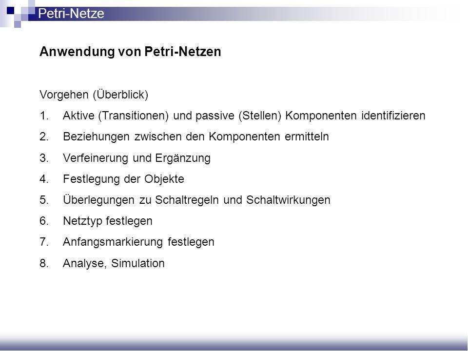 Anwendung von Petri-Netzen Vorgehen (Überblick) 1.Aktive (Transitionen) und passive (Stellen) Komponenten identifizieren 2.Beziehungen zwischen den Ko
