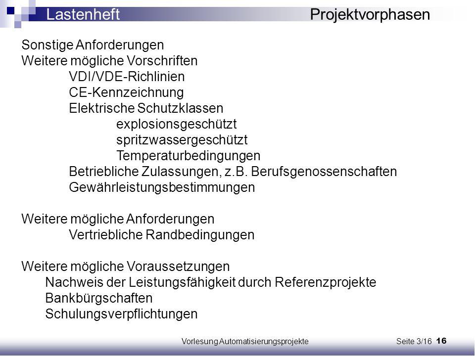 16Vorlesung Automatisierungsprojekte Seite 3/16 Sonstige Anforderungen Weitere mögliche Vorschriften VDI/VDE-Richlinien CE-Kennzeichnung Elektrische S