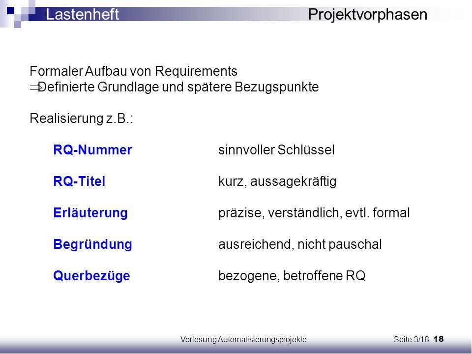 18Vorlesung Automatisierungsprojekte Seite 3/18 Formaler Aufbau von Requirements  Definierte Grundlage und spätere Bezugspunkte Realisierung z.B.: RQ