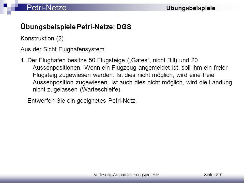 Vorlesung Automatisierungsprojekte Seite 6/10 Übungsbeispiele Petri-Netze: DGS Konstruktion (2) Aus der Sicht Flughafensystem 1.