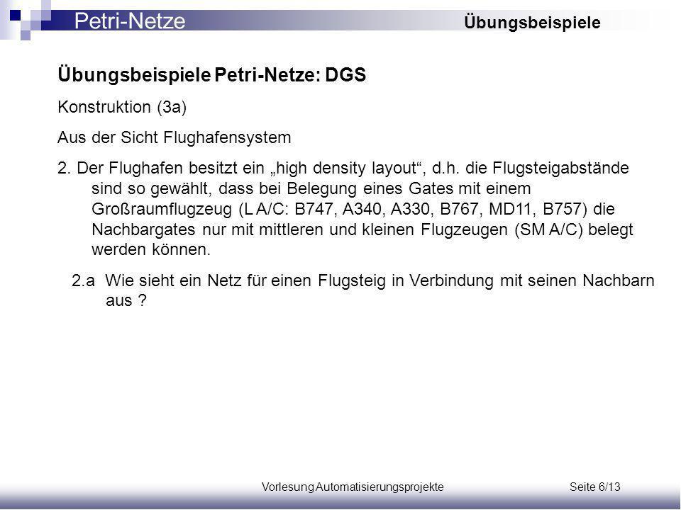 Vorlesung Automatisierungsprojekte Seite 6/13 Übungsbeispiele Petri-Netze: DGS Konstruktion (3a) Aus der Sicht Flughafensystem 2.