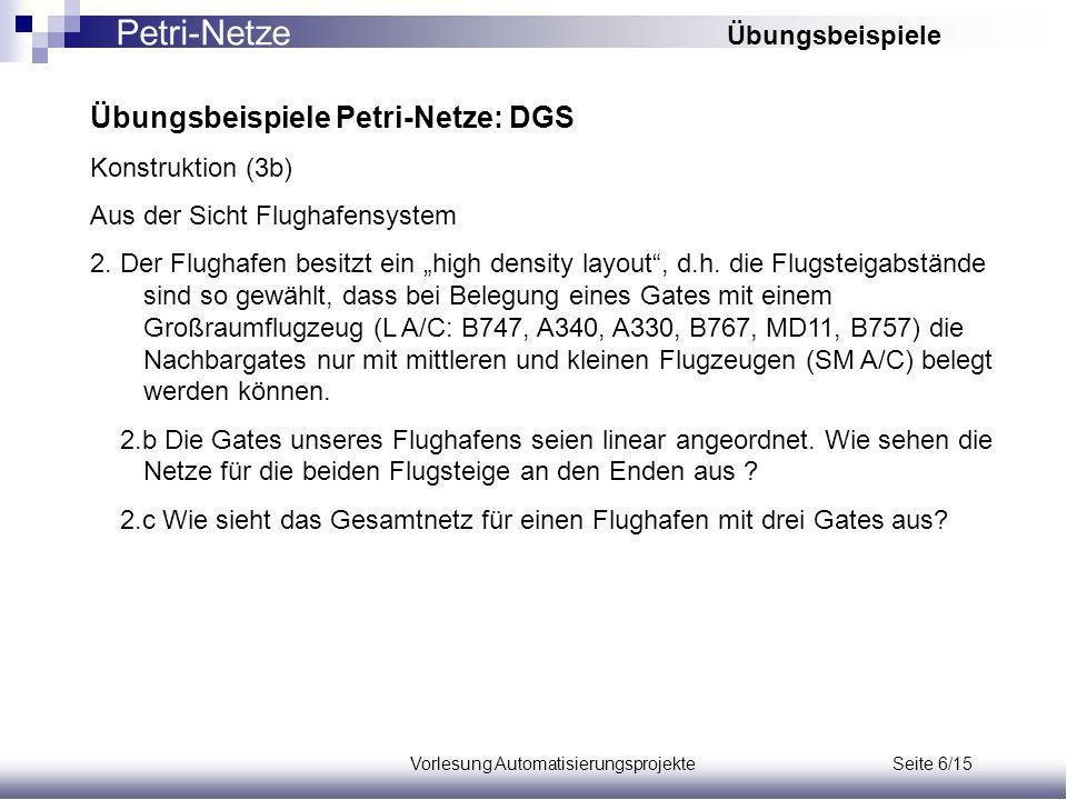 Vorlesung Automatisierungsprojekte Seite 6/15 Übungsbeispiele Petri-Netze: DGS Konstruktion (3b) Aus der Sicht Flughafensystem 2.