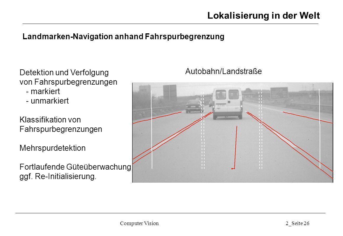 Computer Vision2_Seite 26 Landmarken-Navigation anhand Fahrspurbegrenzung Detektion und Verfolgung von Fahrspurbegrenzungen - markiert - unmarkiert Kl
