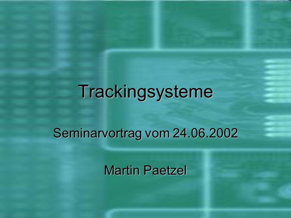 Trackingsysteme Seminarvortrag vom 24.06.2002 Martin Paetzel
