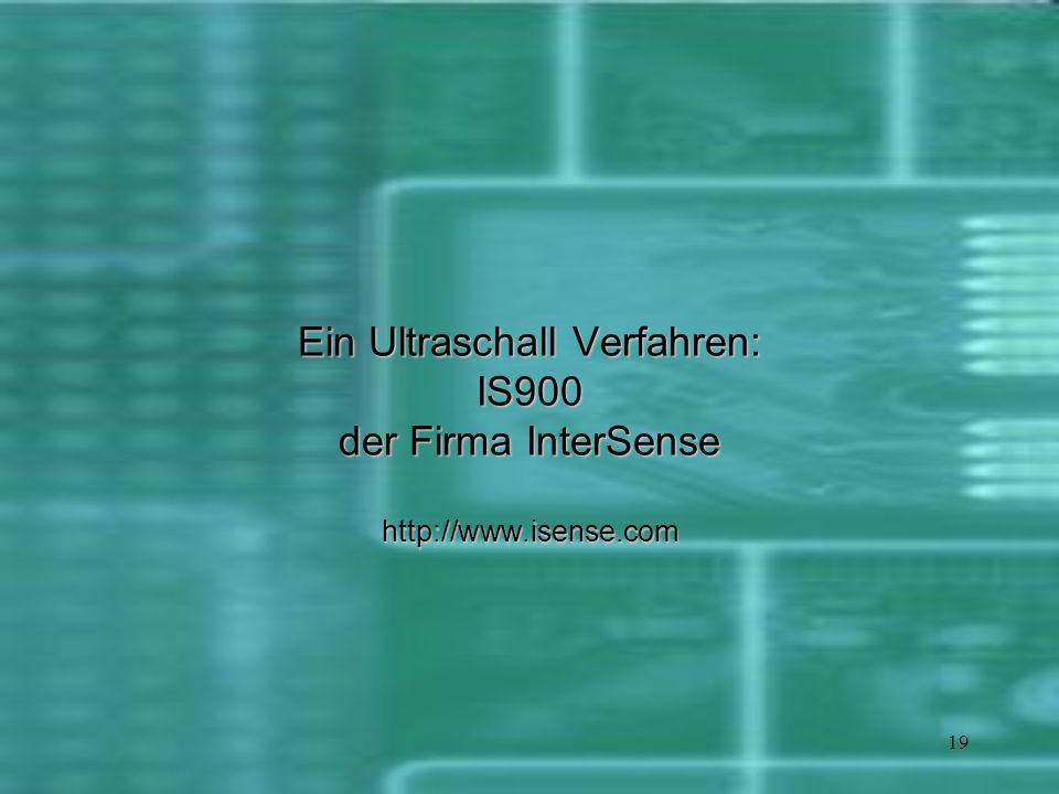 19 Ein Ultraschall Verfahren: IS900 der Firma InterSense http://www.isense.com