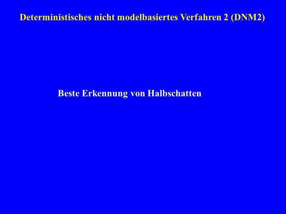 Deterministisches nicht modelbasiertes Verfahren 2 (DNM2) Beste Erkennung von Halbschatten
