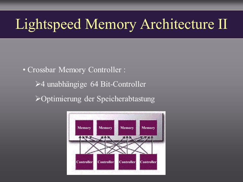 Lightspeed Memory Architecture II Crossbar Memory Controller :  4 unabhängige 64 Bit-Controller  Optimierung der Speicherabtastung