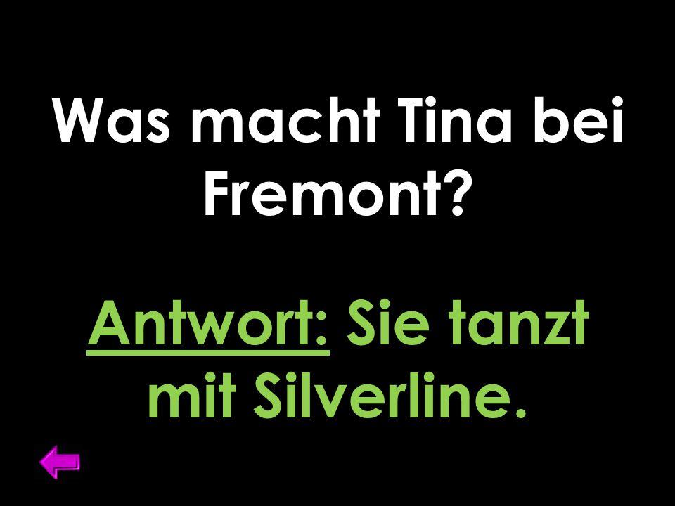 Was macht Tina bei Fremont? Antwort: Sie tanzt mit Silverline.