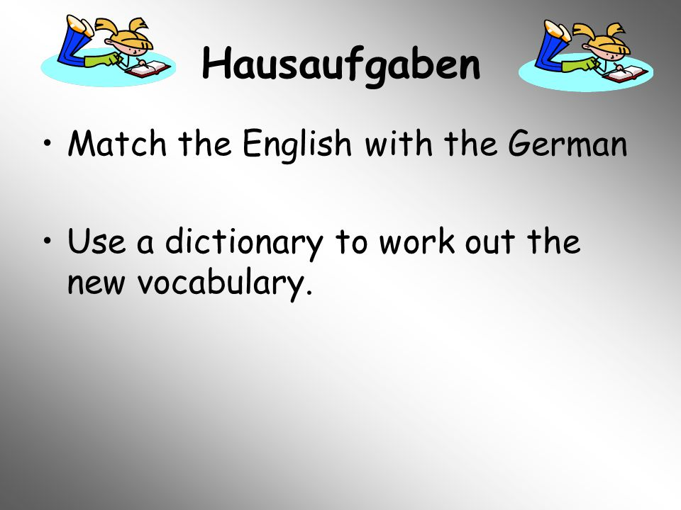 Hausaufgaben Match the English with the German Use a dictionary to work out the new vocabulary.