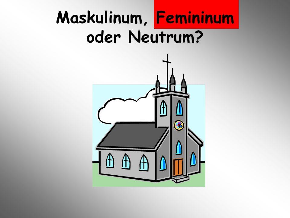 Maskulinum, Femininum oder Neutrum?